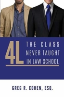 CohenG 4L The Class Never Taught in Law School